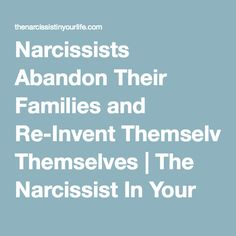 Narcissists Abandon Their Families and Re-Invent Themselves   The Narcissist In Your Life
