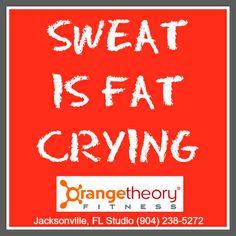 #Orangetheory Sweat is Fat Crying. Fitness Exercise Workout Quote. Orange Theory Fitness - OTF