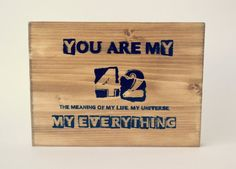"""You are my 42 wooden sign, inspired by the  """"The Hitchhiker's Guide to the Galaxy"""". Image transfer on wood, original design"""