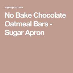 No Bake Chocolate Oatmeal Bars - Sugar Apron
