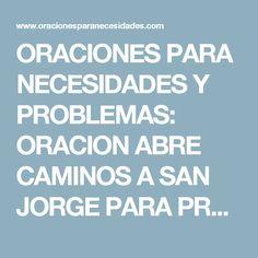 ORACIONES PARA NECESIDADES Y PROBLEMAS: ORACION ABRE CAMINOS A SAN JORGE PARA PROSPERIDAD, RIQUEZA, SUERTE, EXITO