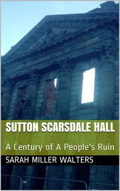 Sutton Scarsdale Hall: A Century of A People's Ruin