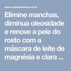 Elimine manchas, diminua oleosidade e renove a pele do rosto com a máscara de leite de magnésia e clara de ovo
