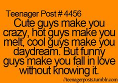 So true! Go with the funny guys! Not the hot, the cute, or the cool guys, but the funny ones!
