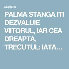 PALMA STANGA ITI DEZVALUIE VIITORUL, IAR CEA DREAPTA, TRECUTUL: IATA…