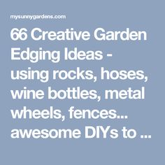 66 Creative Garden Edging Ideas - using rocks, hoses, wine bottles, metal wheels, fences... awesome DIYs to try all year round! - My Sunny Gardens