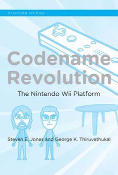 Codename revolution : the Nintendo Wii platform / Steven E. Jones and George K. Thiruvathukal