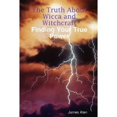 The Truth About Wicca and Witchcraft Finding Your True Power (Kindle Edition)