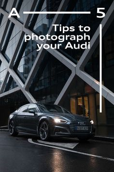 Take a lasting shot of your Audi. Six tips on how to photograph your pride and joy from content creator, Sam Evans. #Audi #AudiA5 #SportyElegance #photography #lensculture 📸  Sam Evans Audi A5, Evans, Pride, Take That, Sporty, Joy, Content, Culture, Tips