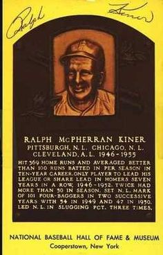 RALPH KINER HAND SIGNED YELLOW HOF PC~AUTO~JSA COA . $25.00. RALPH KINER HAND SIGNED YELLOW HOF PC~AUTO~JSA COA Photo Description NATIONAL BASEBALL HALL OF FAME & MUSEUM COOPERSTOWN, NEW YORK YELLOW GOLD HALL OF FAME PLAQUE POSTCARD OF RALPH KINER HAND SIGNED BY RALPH. . SIGNATURE IS AUTHENTICATED BY JAMES SPENCE AUTHENTICATION (JSA). CERTIFICATE OF AUTHENTICITY (COA) INCLUDED TO MATCH NUMBERED STICKER ON BACK OF ITEM. JSA COA #E19278. MEMBER OF BASEBALL'S HALL OF FAME. GREAT, AU...