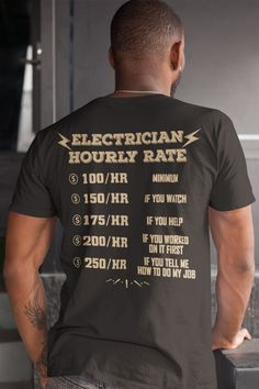 Electrician Hourly Rate - Electrician Gift - Design available on Tee Shirt Hoodie Tank Mug Sticker Long Sleeve . Electrician Humor, Electrician Gifts, Funny T Shirt Sayings, Funny Tshirts, Electrical Projects, Electrical Wiring, Funny Qotes, Construction Humor, Funny As Hell