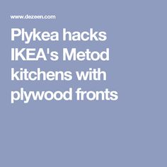 Plykea hacks IKEA's Metod kitchens with plywood fronts