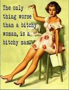 Bitchy men.