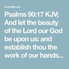 Psalms 90:17 KJV; And let the beauty of the Lord our God be upon us: and establish thou the work of our hands upon us; yea, the work of our hands establish thou it.