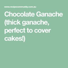 Chocolate Ganache (thick ganache, perfect to cover cakes!)