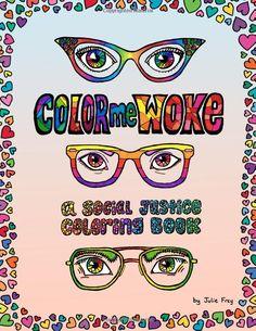 Amazon Color Me Woke A Social Justice Coloring Book 9781546724735