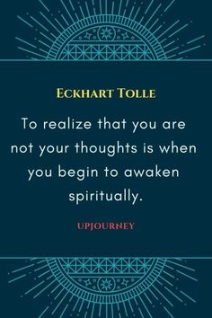 40 BEST Eckhart Tolle Quotes (On Power of Now, Self-Love.) - 40 BEST Eckhart Tolle Quotes (On Power of Now, Self-Love.) To realize that you are not your thou - Spiritual Awakening Quotes, Spiritual Words, Spiritual Enlightenment, Spiritual Wisdom, Spiritual Love Quotes, Spiritual Thoughts, Quotes About Spirituality, Spiritual Quotes Universe, Spiritual Power