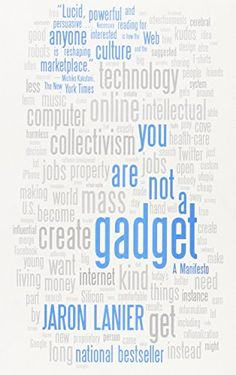 You Are Not a Gadget: A Manifesto by Jaron Lanier http://www.amazon.com/dp/0307389979/ref=cm_sw_r_pi_dp_mcTPvb00SMB4D