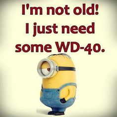 """Hahaha! I was posting this and my grandson says, what's WD-40 I said it is a spray that helps things move easier. He said to me dead serious, """"You need that Mimi"""", lol! He's right! <3 https://www.facebook.com/photo.php?fbid=10153347658523537&set=a.10151330232438537.496567.606508536&type=1&theater"""