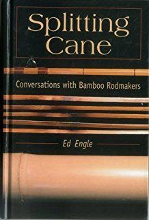 Splitting Cane: Conversations With Bamboo Rodmakers