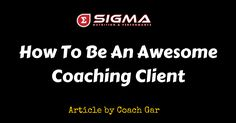 Tips on How To Be an Awesome Coaching Client Sigma Nutrition & Performance