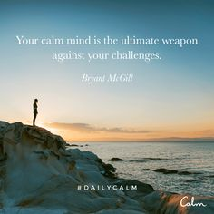 """I am substituting the word """"tool"""" for the word """"weapon"""". I have my reasons for this substitution. I believe that a calm mind is a useful tool in many situations/challenges. Faith Quotes, Life Quotes, Qoutes, Bryant Mcgill, Benefits Of Mindfulness, Daily Calm, Awakening Quotes, Wheel Of Life, Self Love Quotes"""