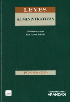Leyes administrativas / edición preparada por Luis Martín Rebollo. - Cizur Menor (Navarra) : Aranzadi-Thomson Reuters, 2013. - 19ª ed.