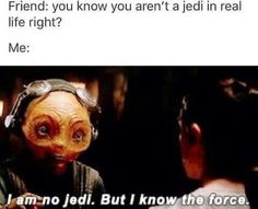I know the force
