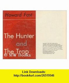 The Hunter and the Trap Howard Fast ,   ,  , ASIN: B002SS0S7C , tutorials , pdf , ebook , torrent , downloads , rapidshare , filesonic , hotfile , megaupload , fileserve