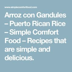 Arroz con Gandules – Puerto Rican Rice – Simple Comfort Food – Recipes that are simple and delicious.