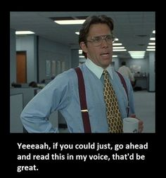 yeah.. I'm gonna need you to come in tomorrow on your day offf...