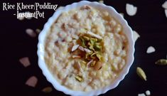 Instant Pot Rice Kheer/Pudding|Chawal ki Kheer| Indian Style Rice Pudding - indian veggie delight