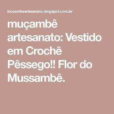 muçambê artesanato: Vestido em Crochê Pêssego!! Flor do Mussambê.