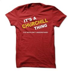 Its A Churchill Thing - #tshirt makeover #tshirt women. PURCHASE NOW => https://www.sunfrog.com/Names/Its-A-Churchill-Thing-pmbzz.html?68278