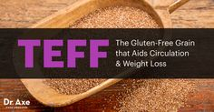What is teff? Teff is the gluten-free grain that aids circulation, weight loss and more. Learn more about teff benefits and some tasty teff recipes.