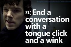 Things a Sherlockian should do: End your conversations with a tongue click and a wink