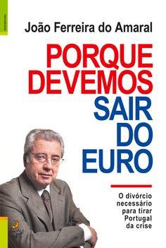 Ebook do dia: Porque Devemos Sair do Euro, de JOÃO FERREIRA AMARAL