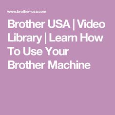 Brother USA | Video Library | Learn How To Use Your Brother Machine