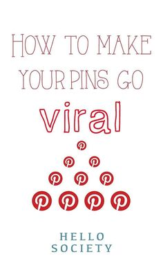 How To Make Your Pins Go Viral | HelloSociety Blog