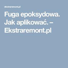 Fuga epoksydowa. Jak aplikować. – Ekstraremont.pl