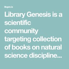 Library Genesis is a scientific community targeting collection of books on natural science disciplines and engineering. Book Sites, Academic Writing, Science And Nature, Make Me Happy, Free Books, Good To Know, Engineering, Community, Student