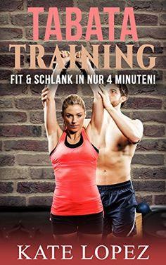 TABATA Training: Fit & Schlank in NUR 4 Minuten Power Workout für maximale Fettverbrennung & Fitness (Abnehmen, Muskelaufbau, HIIT, HIT, Körpergewicht, ohne Geräte, ohne Fitnessstudio)