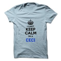 I Love I cant keep calm Im a CECI T shirts
