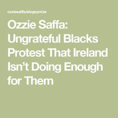 Ozzie Saffa: Ungrateful Blacks Protest That Ireland Isn't Doing Enough for Them