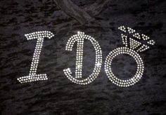 """""""I Do"""" rhinestone bling shirt with a diamond ring for the bride. Make your wedding custom with Bling N Ink."""
