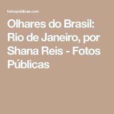 Olhares do Brasil: Rio de Janeiro, por Shana Reis - Fotos Públicas