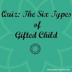 Quiz: The Six Types of Gifted Child - Jade Rivera Gifted Education, Special Education, Twice Exceptional, Gifted Kids, Gifted Students, Educational Psychology, Anxiety In Children, Adhd Children, Quiz