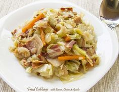 Fried Cabbage with Bacon, Onion & Garlic- He might actually eat cooked cabbage since it's cooked in bacon fat...