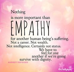 In a world full of people who couldn't care less, be someone who couldn't care more. Empathy - Audrey Hepburn @chellyepic