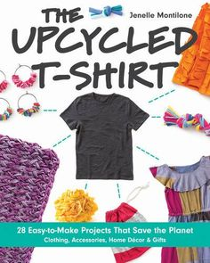 The Upcycled T-Shirt: 28 Easy-to-Make Projects That Save ... http://www.amazon.com/dp/1607059711/ref=cm_sw_r_pi_dp_DbCoxb173ZYMY